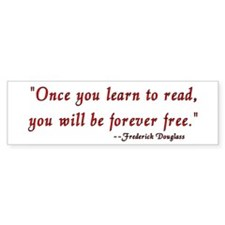 """Once you learn to read..."" Douglass Bumper Sticker"