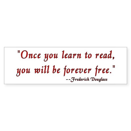 """""""Once you learn to read..."""" Douglass Sticker (Bump"""