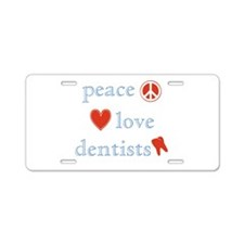 Peace, Love and Dentists Aluminum License Plate