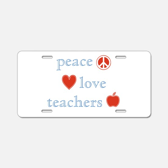 Peace, Love and Teachers Aluminum License Plate