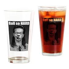 Ball so HARD Drinking Glass