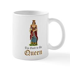 Tis Good to be Queen Mug