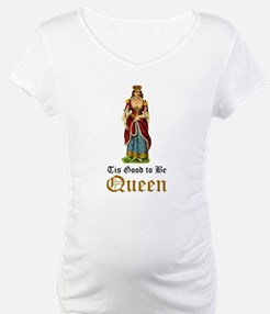 Tis Good to be Queen Shirt