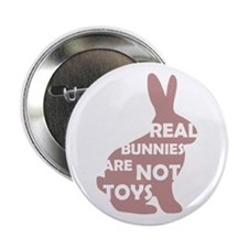 "REAL BUNNIES ARE NOT TOYS - P 2.25"" Button"