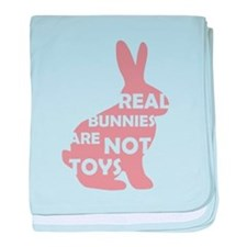 REAL BUNNIES ARE NOT TOYS - P baby blanket