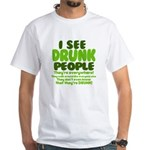 I See Drunk People White T-Shirt