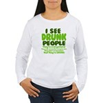 I See Drunk People Women's Long Sleeve T-Shirt