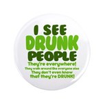 """I See Drunk People 3.5"""" Button"""