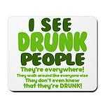 I See Drunk People Mousepad