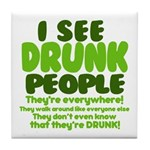 I See Drunk People Tile Coaster