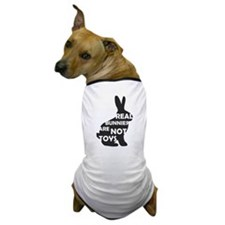 REAL BUNNIES ARE NOT TOYS - B Dog T-Shirt