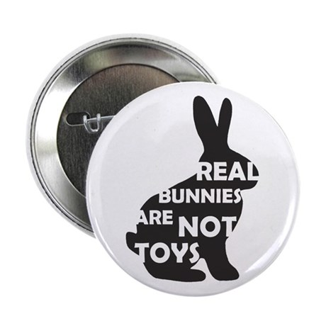 "REAL BUNNIES ARE NOT TOYS - B 2.25"" Button (1"