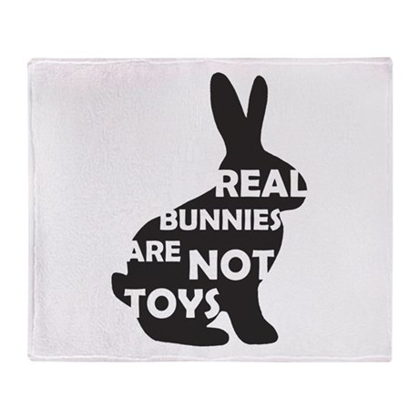 REAL BUNNIES ARE NOT TOYS - B Throw Blanket