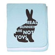 REAL BUNNIES ARE NOT TOYS - B baby blanket