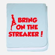 Bring On The Streaker ! baby blanket