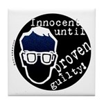 Innocent Until Proven Guilty Tile Coaster