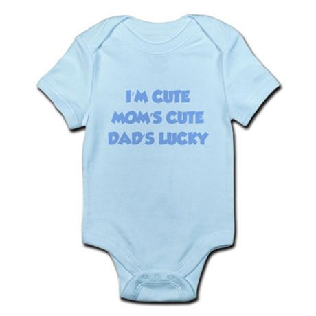 I'm cute. Mom's cute. Dad's lucky. Infant Bodysuit