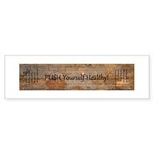 PUSH Yourself Healthy! Bumper Sticker