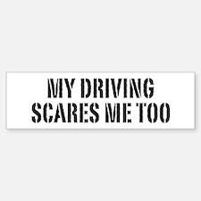 My Driving Scares Me Too Bumper Bumper Bumper Sticker