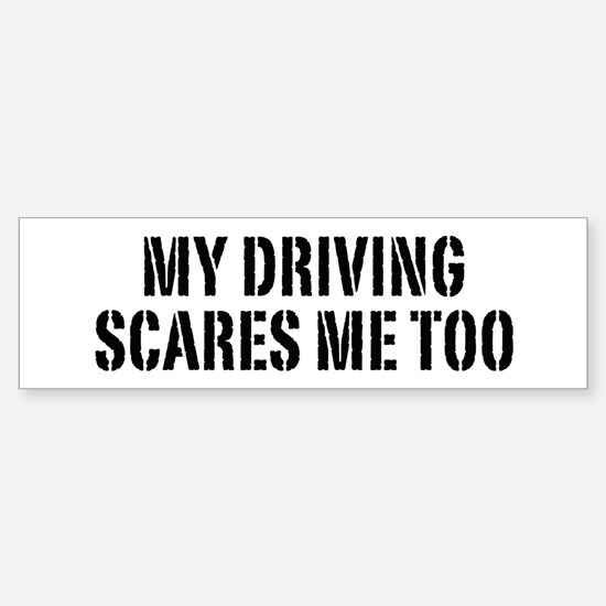 My Driving Scares Me Too Bumper Bumper Bumper Sticker