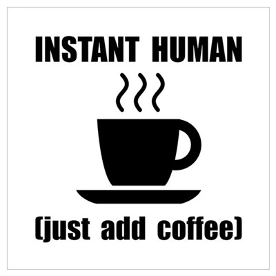 Instant Human Coffee Wall Art Poster