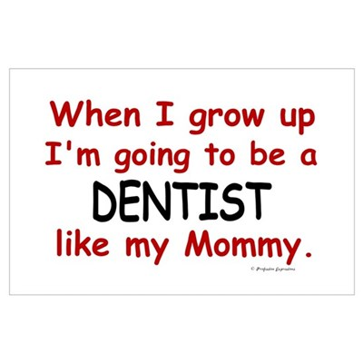 Dentist (Like My Mommy) Wall Art Poster