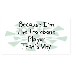 Because Trombone Player Wall Art Poster