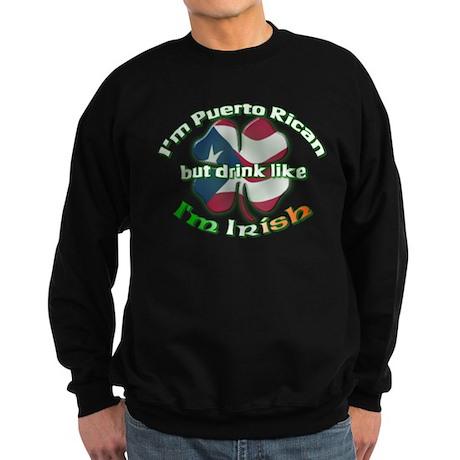 Puerto Rican but drink like I'm Irish Sweatshirt (