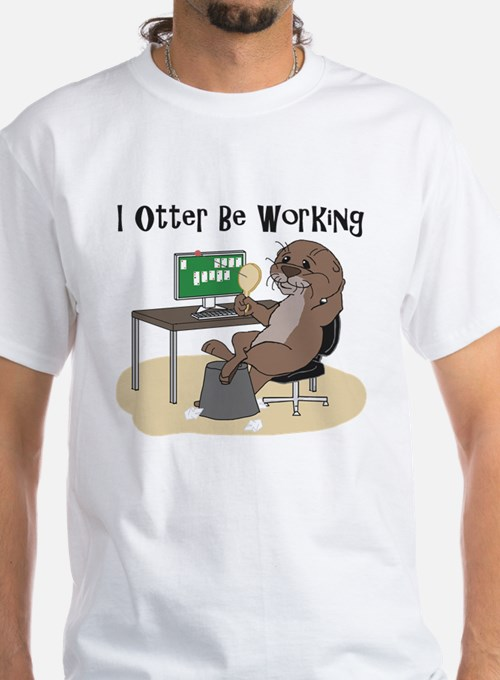 I Otter Be Working T-Shirt