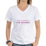 What Would Jesus Do For Dinne Women's V-Neck T-Shi