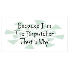 Because Dispatcher Wall Art Poster
