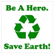 Be A Hero. Save Earth! Wall Art Poster