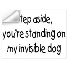 Step Aside, You're Standing On My Invisible Dog Fr Wall Decal
