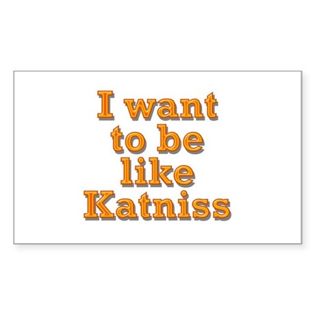 Want to be Katniss Sticker (Rectangle 10 pk)
