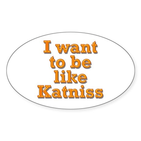 Want to be Katniss Sticker (Oval 10 pk)