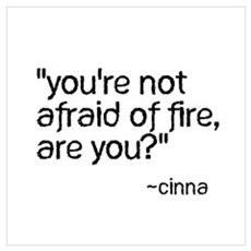 You're Not Afraid of Fire Are Wall Art Poster