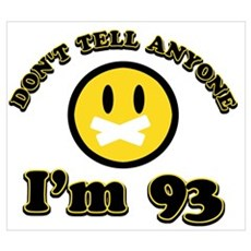 Don't tell anybody I'm 93 Wall Art Poster