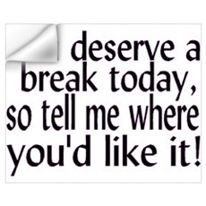 Deserve A Break Wall Art Wall Decal