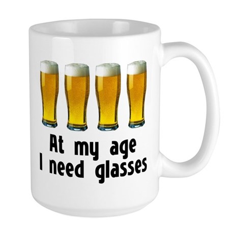 At my age I need glasses Large Mug