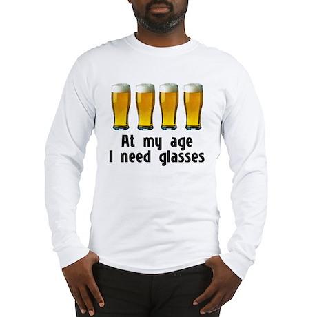 At my age I need glasses Long Sleeve T-Shirt