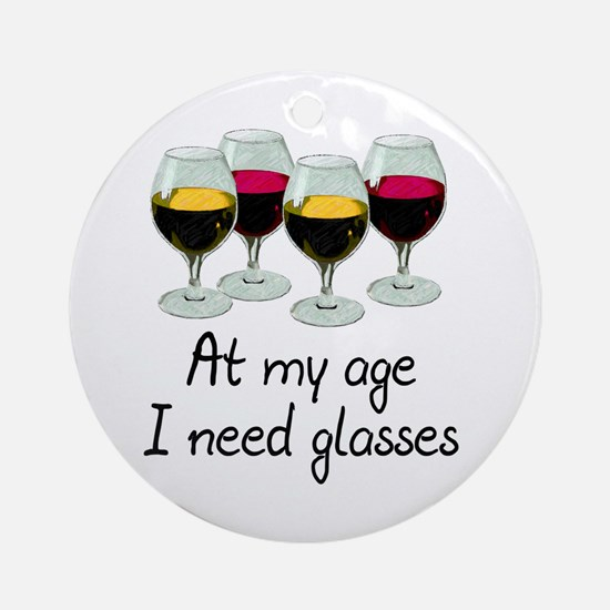 At my age I need glasses Ornament (Round)