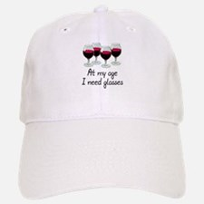At my age I need glasses Baseball Baseball Cap