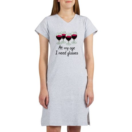 At my age I need glasses Women's Nightshirt