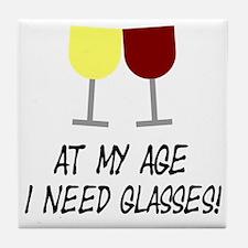 At my age I need glasses Tile Coaster
