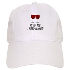 At my age I need glasses Baseball Cap