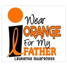 I Wear Orange For My Father 9 Leukemia Wall Art Poster