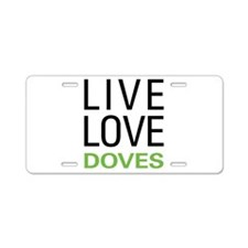 Live Love Doves Aluminum License Plate
