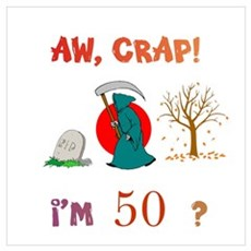 AW, CRAP! I'M 50? Gift Wall Art Poster