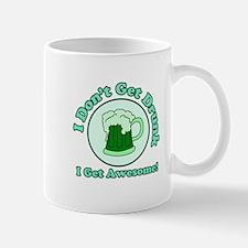 I Don't get Drunk ... Mug