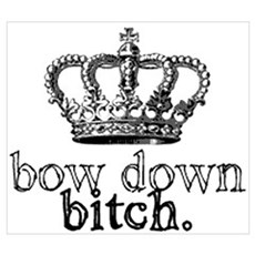 Bow Down Bitch Wall Art Poster